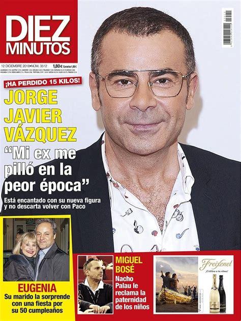 DIEZ MINUTOS Jorge Javier Vázquez con 15 kilos menos :  No ...