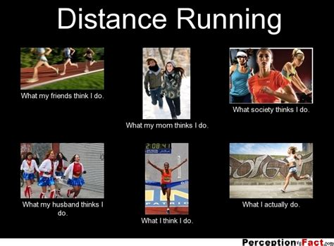Distance Running...   What people think I do, what I ...