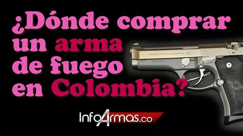 DONDE COMPRAR UN ARMA DE FUEGO EN COLOMBIA.   YouTube