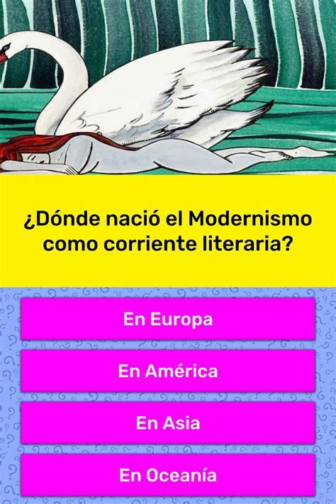 ¿Dónde nació el Modernismo como... | La respuesta de Trivia