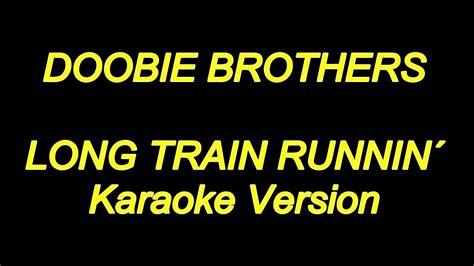 Doobie Brothers   Long Train Runnin   Karaoke Lyrics  NEW ...