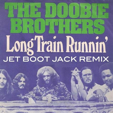 Doobie Brothers Long Train Running Jet Boot Jack Remix ...