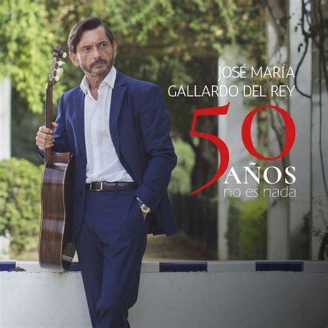 Download José Maria Gallardo Del Rey   50 Años No Es Nada ...