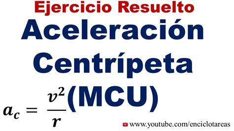 Ejercicio Resuelto de Aceleración Centrípeta  MCU   No.1 ...