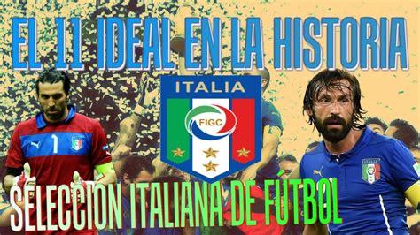 EL 11 IDEAL EN LA HISTORIA SELECCIÓN ITALIANA DE FÚTBOL ...