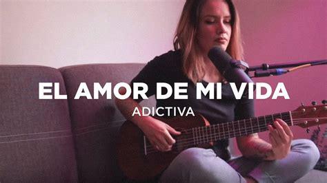 El amor de mi vida | La Adictiva | LETRA | Griss Romero ...