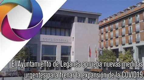 El Ayuntamiento de Leganés aprueba nuevas medidas urgentes ...