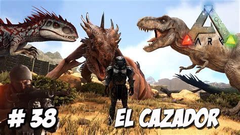 EL CAZADOR DE DINOSAURIOS!!!!! // ARK mod serie #38 ...