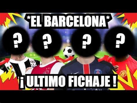 EL FICHAJES FINAL del BARÇA ES...! ¡ULTIMA HORA! | FC ...