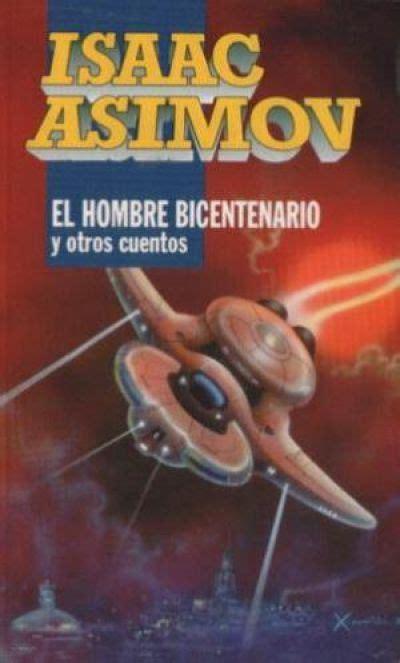 EL HOMBRE BICENTENARIO Y OTROS CUENTOS   ASIMOV ISAAC ...