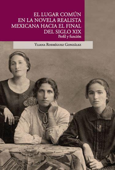 El lugar común en la novela realista mexicana hacia el fín ...