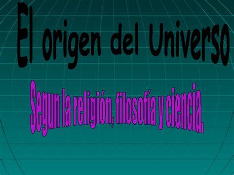 El origen del universo según la religión,ciencia y filosofía