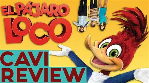 El Pajaro Loco   Crítica Película 2018  CaviReview    YouTube