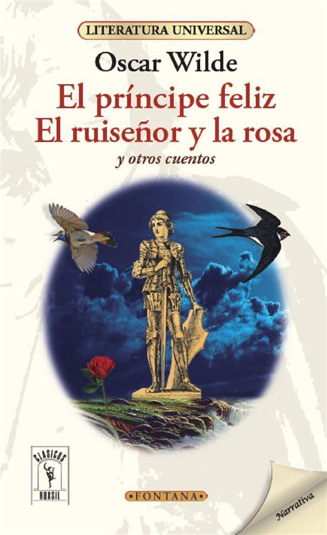 El príncipe feliz, El ruiseñor y la rosa y otros cuentos ...