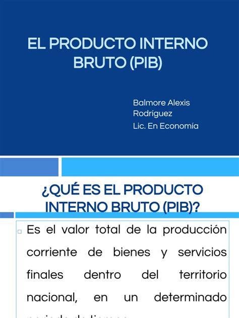 El Producto Interno Bruto  PIB  | Valor añadido | Producto ...