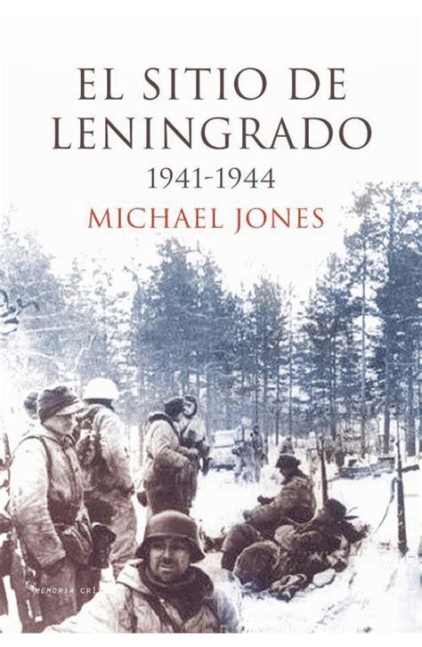 EL SITIO DE LENINGRADO  1941 1944    JONES MICHAEL ...