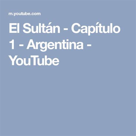 El Sultán   Capítulo 1   Argentina   YouTube   Eis