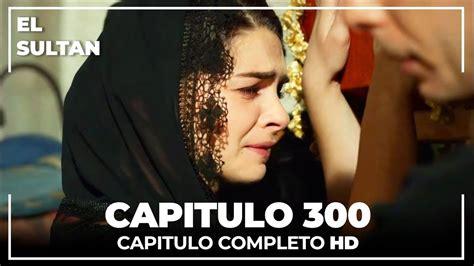 El Sultán   El Sultán Capitulo 300 Completo   Facebook