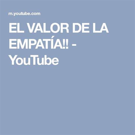 EL VALOR DE LA EMPATÍA!!   YouTube | Empatia, Youtube, Los ...