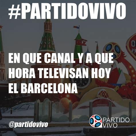 En Que Canal y a Que Hora Televisan Hoy el Barcelona