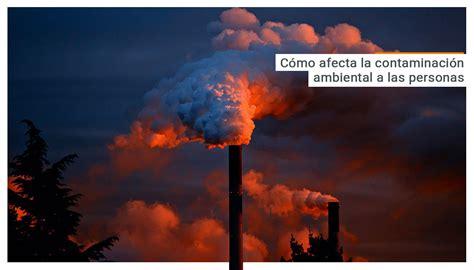 En qué nos afecta la contaminación ambiental   Energía ...