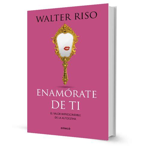 Enamórate de ti | Walter riso libros, Libros, Walter riso