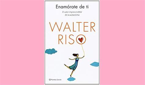 Enamórate de ti. Walter Riso. PDF |Estudiando Psicología