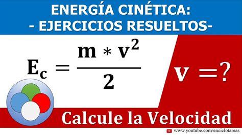 Energía Cinética   CALCULE LA VELOCIDAD  ejercicios ...