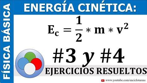 ENERGÍA CINÉTICA EJERCICIOS RESUELTOS 3 Y 4   YouTube ...
