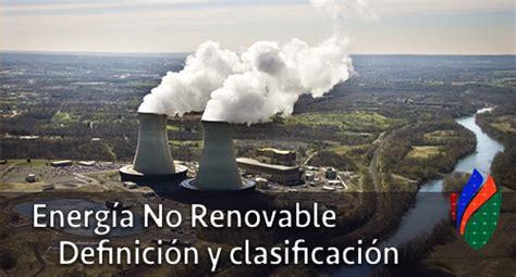Energía No Renovable: Definición y clasificación   Cemaer