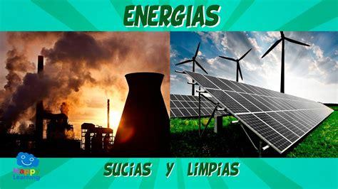 Energías Sucias y Limpias. Como podemos mejorar la ...