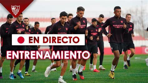 Entrenamiento del Sevilla FC  EN DIRECTO   YouTube