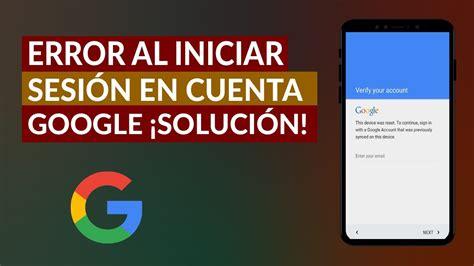 Error al Iniciar Sesión en mi Cuenta de Google en Celular ...
