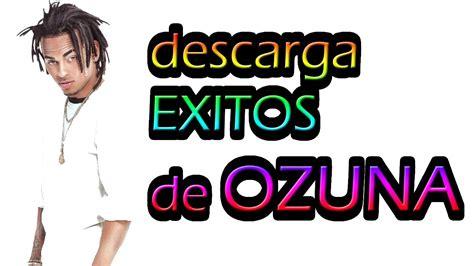 Escucha las mejores canciones de Ozuna   RWWES