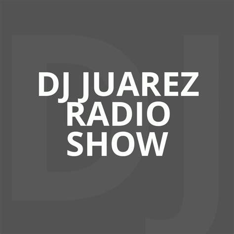 Escuchar DJ Juarez Radio Show Live Stream, España entre ...