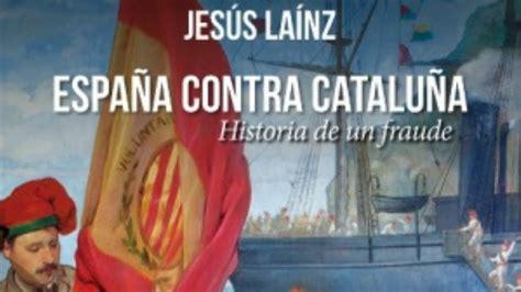 España contra Cataluña, historia de un fraude   Jesús ...