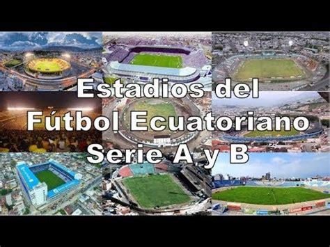 Estadios del Fútbol de Ecuador Serie A y Serie B   YouTube