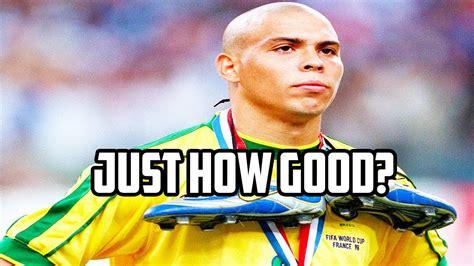 Exactly How Good Was Ronaldo Nazario?   YouTube