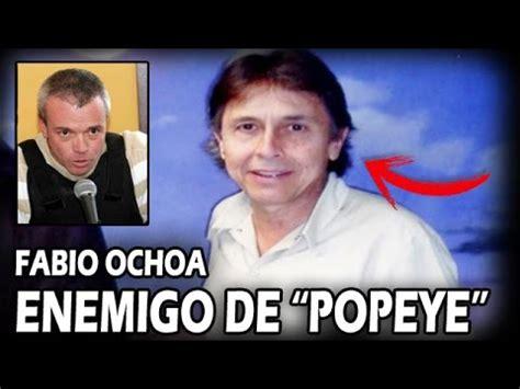 Fabio Ochoa, ENEMIGO DE  POPEYE    YouTube