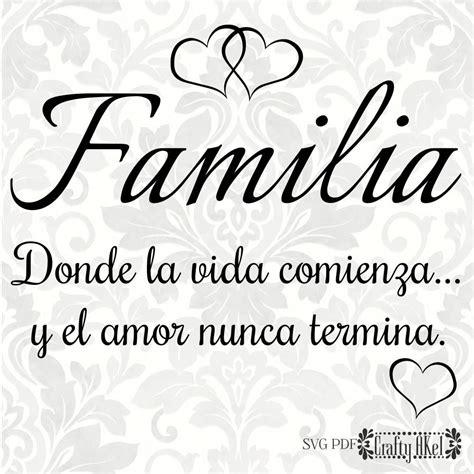 Familia; Donde la vida comienza y el amor nunca termina ...
