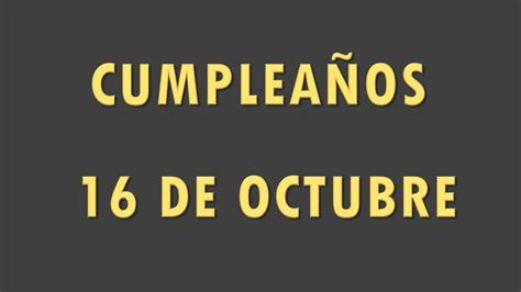FAMOSOS QUE CUMPLEN AÑOS EL 16 DE OCTUBRE   YouTube