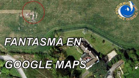FANTASMA ENCONTRADO EN GOOGLE MAPS   YouTube