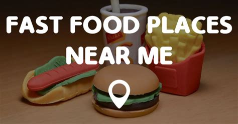 FAST FOOD PLACES NEAR ME   Points Near Me