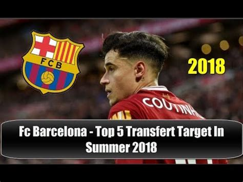 Fc Barcelona   Top 5 Transfer Target In Summer 2018 | HD ...