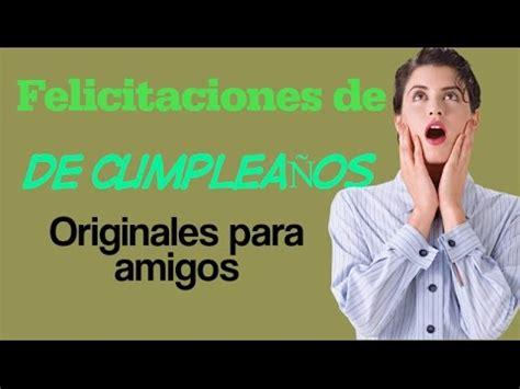 Felicitaciones de cumpleaños Originales para amigos   YouTube