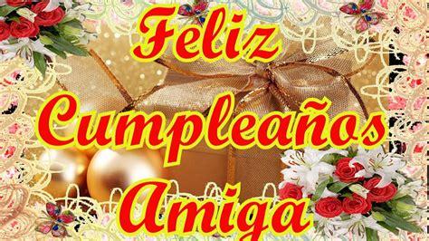 Feliz Cumpleaños Para dedicar a una Amiga   Happy Birthday ...
