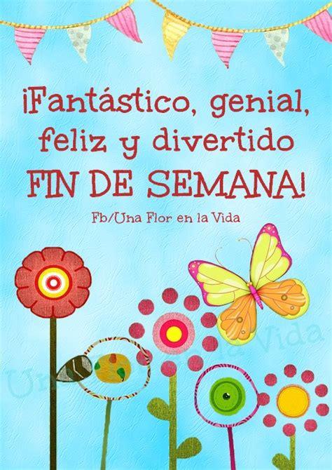 Feliz fin de semana !   Saludos de buenos dias, Frases fin ...