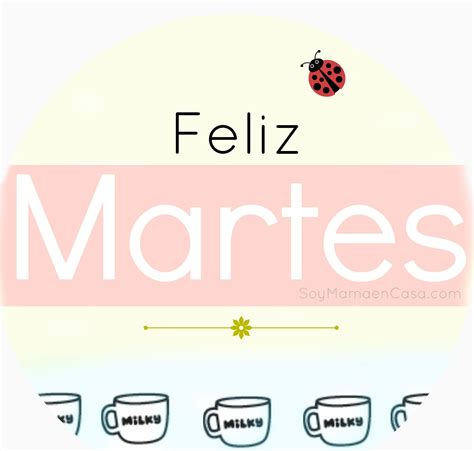 #feliz #Martes #saludos www.soymamaencasa.com | Frases ...
