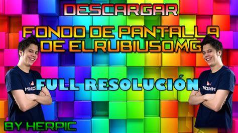 FONDO DE PANTALLA QUE TIENE @elrubiusOMG || 2015   YouTube