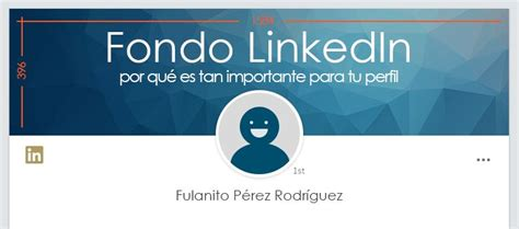 Fondo LinkedIn: por qué es tan importante para tu perfil ...